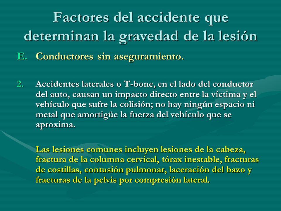 Factores del accidente que determinan la gravedad de la lesión E.Conductores sin aseguramiento. 2.Accidentes laterales o T-bone, en el lado del conduc