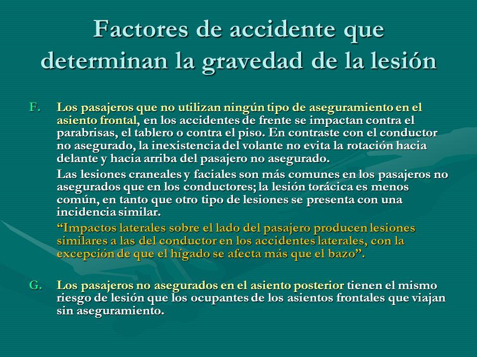 Factores de accidente que determinan la gravedad de la lesión F.Los pasajeros que no utilizan ningún tipo de aseguramiento en el asiento frontal, en l