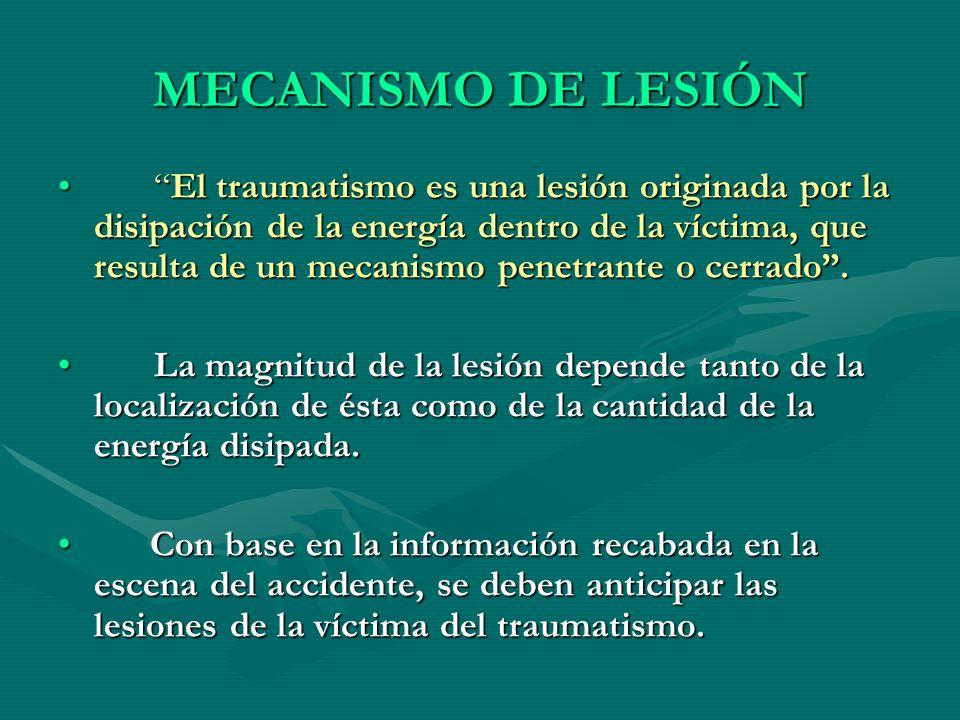MECANISMO DE LESIÓN El traumatismo es una lesión originada por la disipación de la energía dentro de la víctima, que resulta de un mecanismo penetrant