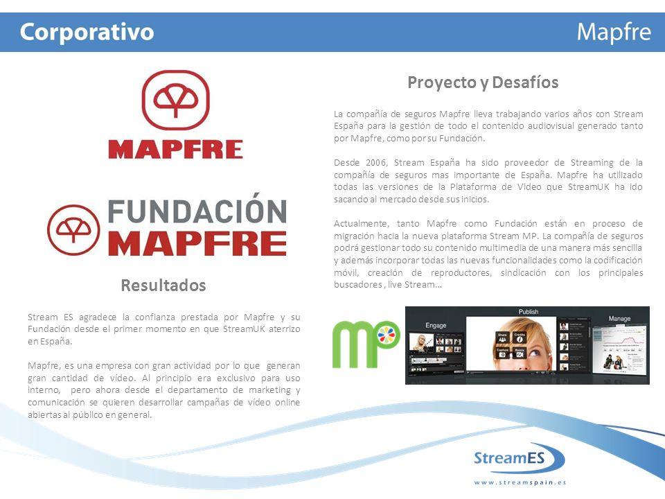 Proyecto y Desafíos La compañía de seguros Mapfre lleva trabajando varios años con Stream España para la gestión de todo el contenido audiovisual generado tanto por Mapfre, como por su Fundación.