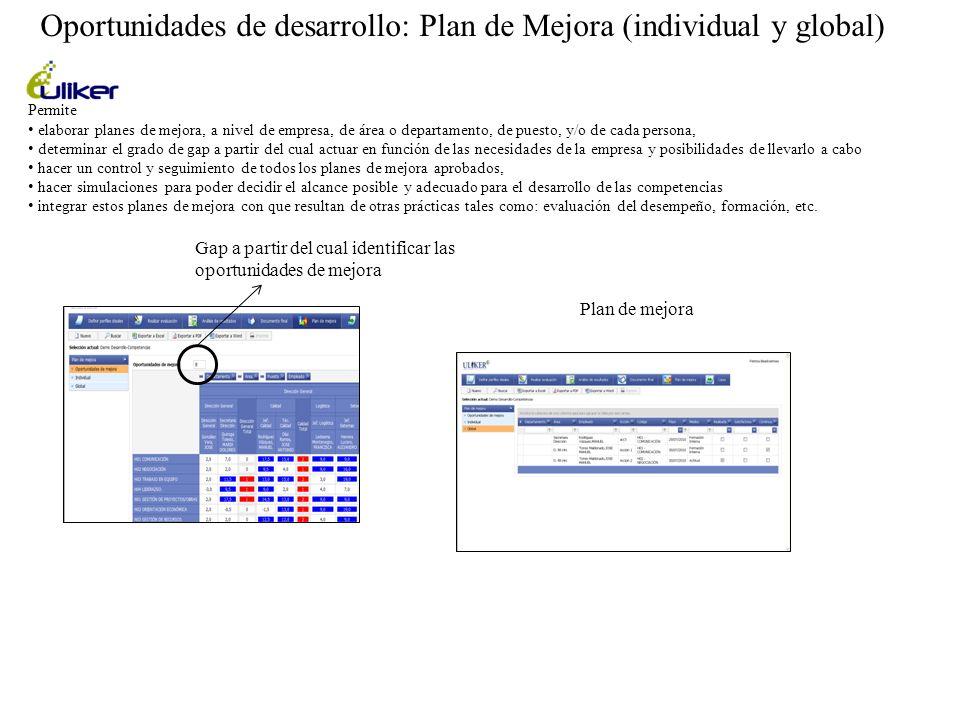 Oportunidades de desarrollo: Plan de Mejora (individual y global) Permite elaborar planes de mejora, a nivel de empresa, de área o departamento, de pu