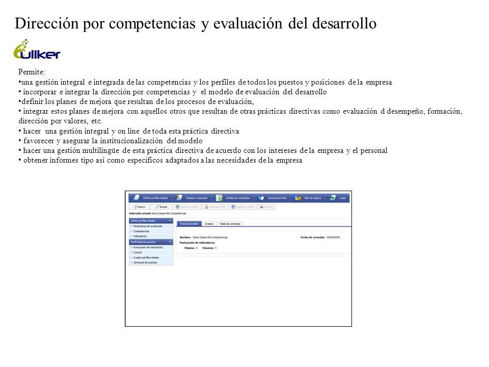 Dirección por competencias y evaluación del desarrollo Permite: una gestión integral e integrada de las competencias y los perfiles de todos los puest