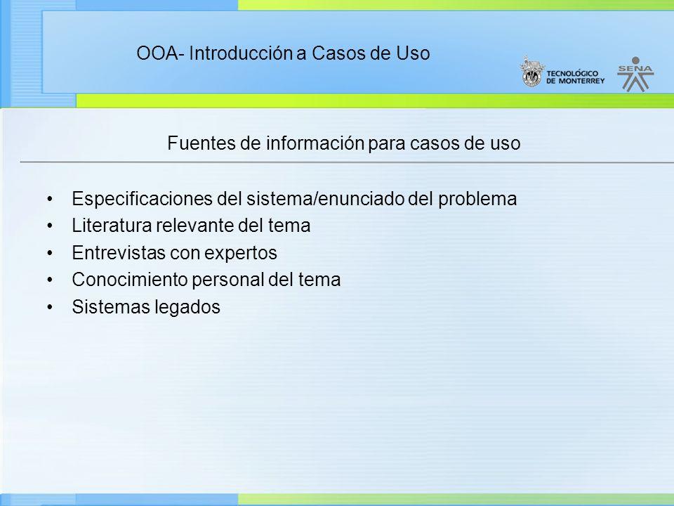 OOA- Introducción a Casos de Uso Fuentes de información para casos de uso Especificaciones del sistema/enunciado del problema Literatura relevante del