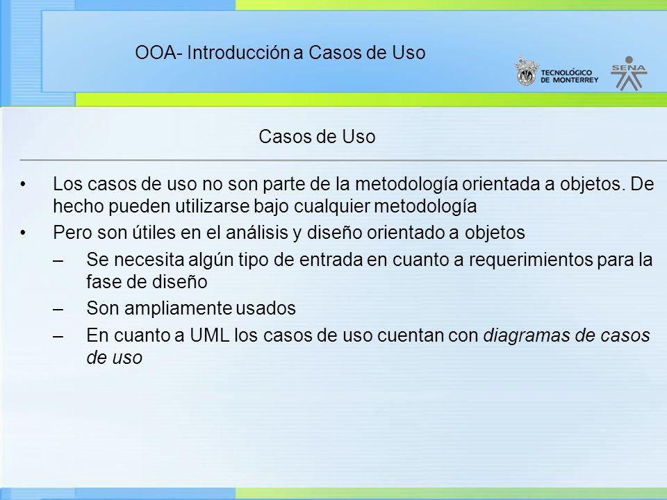 OOA- Introducción a Casos de Uso Casos de Uso Los casos de uso no son parte de la metodología orientada a objetos. De hecho pueden utilizarse bajo cua