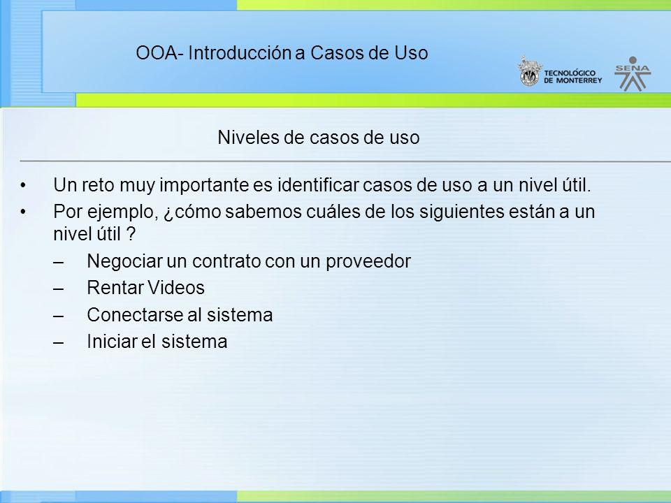 OOA- Introducción a Casos de Uso Niveles de casos de uso Un reto muy importante es identificar casos de uso a un nivel útil. Por ejemplo, ¿cómo sabemo