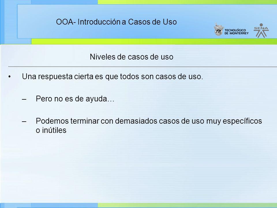 OOA- Introducción a Casos de Uso Niveles de casos de uso Una respuesta cierta es que todos son casos de uso. –Pero no es de ayuda… –Podemos terminar c
