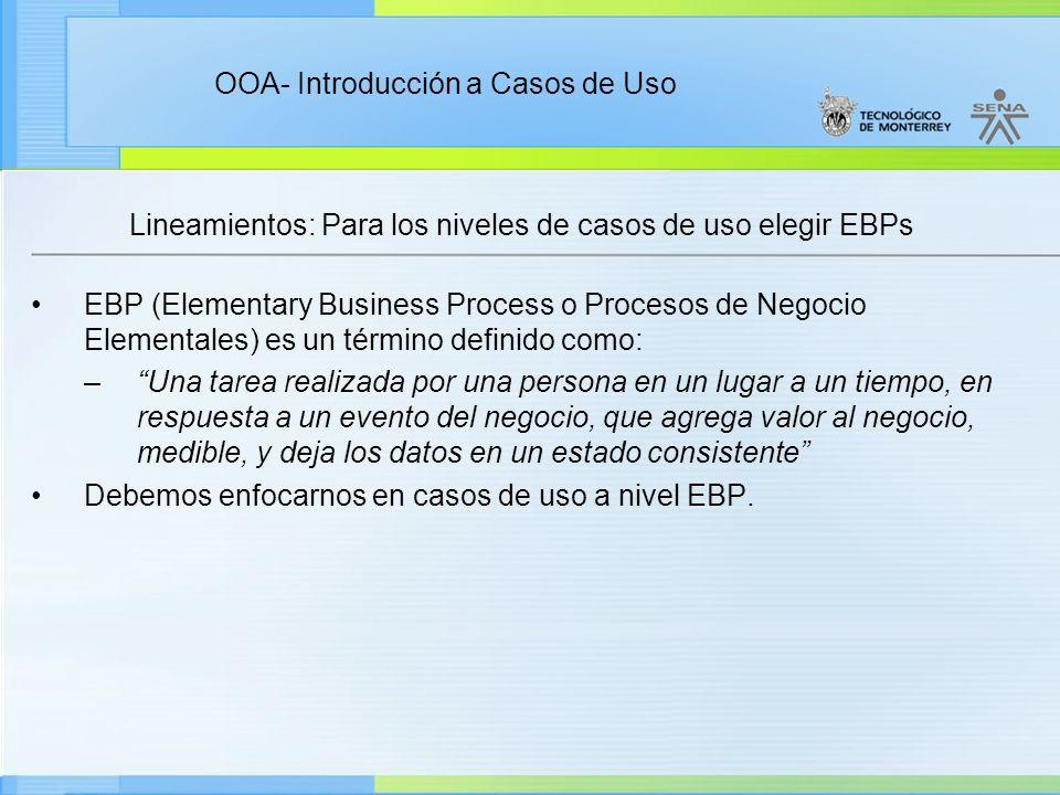 OOA- Introducción a Casos de Uso Lineamientos: Para los niveles de casos de uso elegir EBPs EBP (Elementary Business Process o Procesos de Negocio Ele