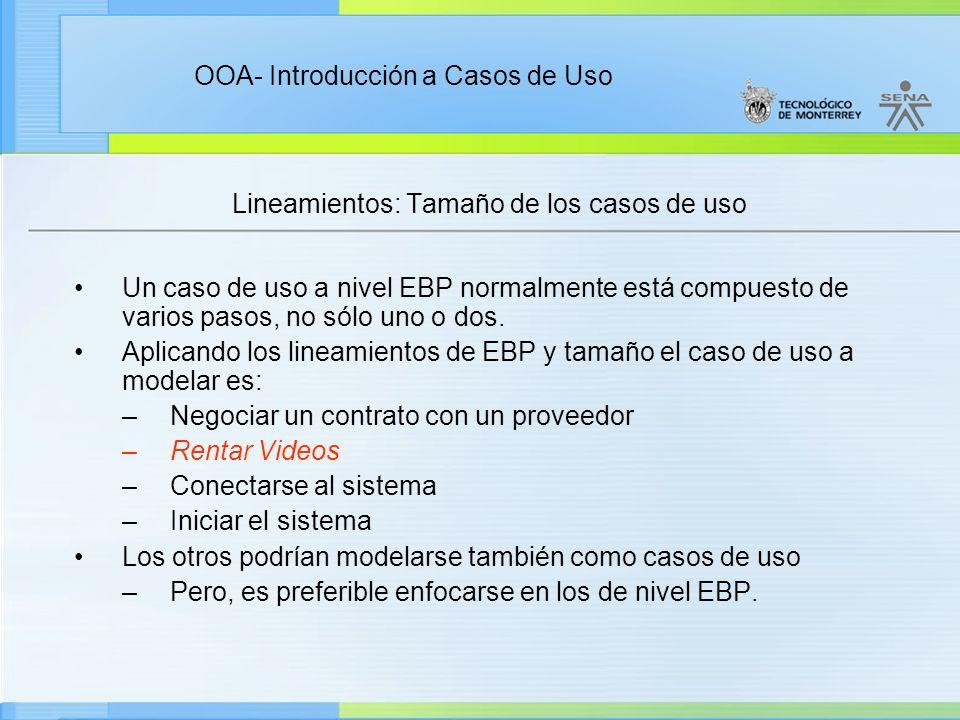 OOA- Introducción a Casos de Uso Lineamientos: Tamaño de los casos de uso Un caso de uso a nivel EBP normalmente está compuesto de varios pasos, no só