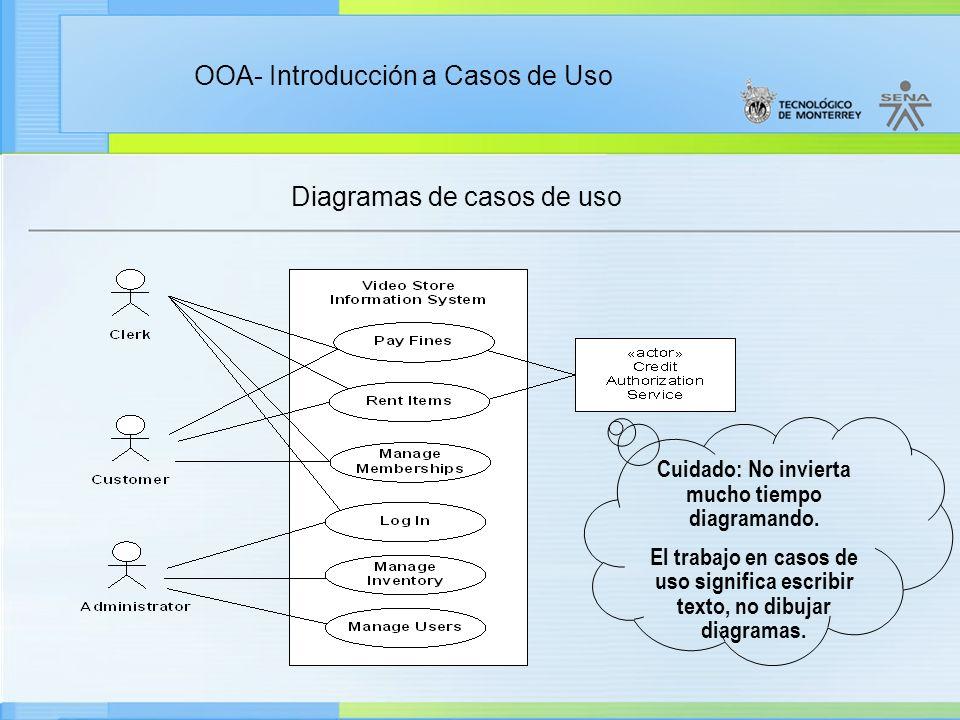 OOA- Introducción a Casos de Uso Diagramas de casos de uso Cuidado: No invierta mucho tiempo diagramando. El trabajo en casos de uso significa escribi
