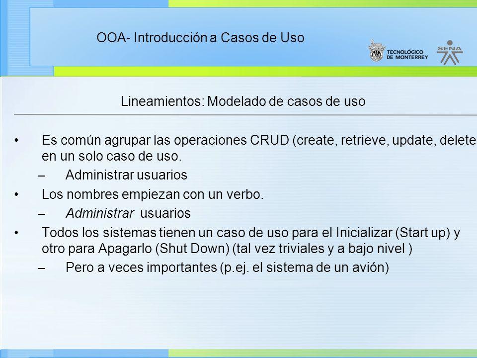 OOA- Introducción a Casos de Uso Lineamientos: Modelado de casos de uso Es común agrupar las operaciones CRUD (create, retrieve, update, delete) en un