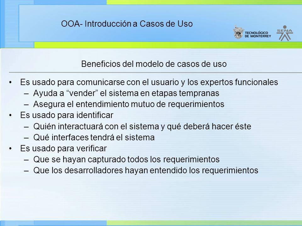OOA- Introducción a Casos de Uso Actores No son parte del sistema, representan roles que los usuarios pueden jugar Un actor puede intercambiar activamente información con el sistema Puede ser un receptor pasivo de información Puede representar a una persona, máquina o a otro sistema