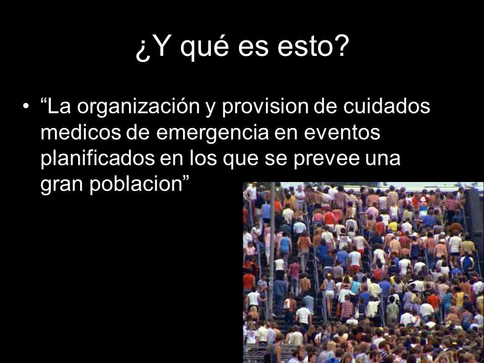 ¿Y qué es esto? La organización y provision de cuidados medicos de emergencia en eventos planificados en los que se prevee una gran poblacion