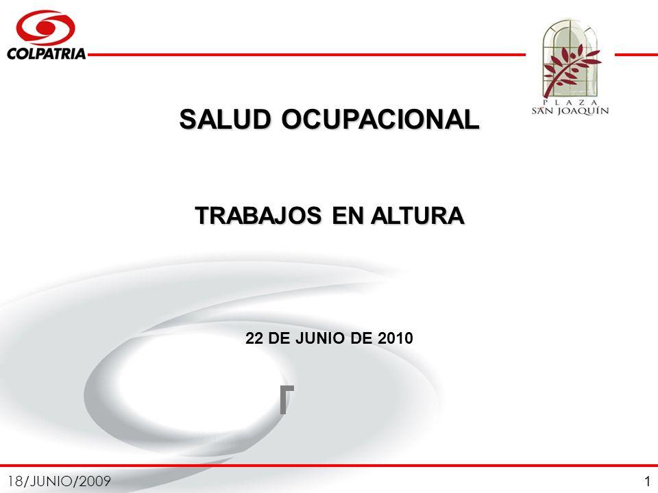 18/JUNIO/2009 1 SALUD OCUPACIONAL TRABAJOS EN ALTURA 22 DE JUNIO DE 2010