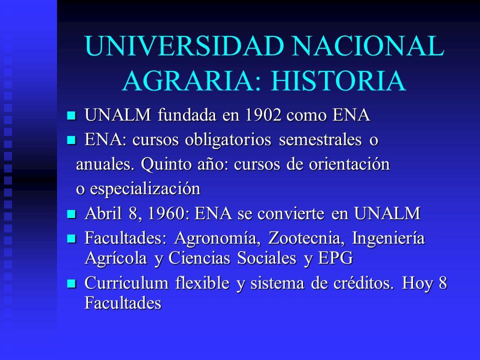 UNIVERSIDAD NACIONAL AGRARIA: HISTORIA UNALM fundada en 1902 como ENA UNALM fundada en 1902 como ENA ENA: cursos obligatorios semestrales o ENA: curso