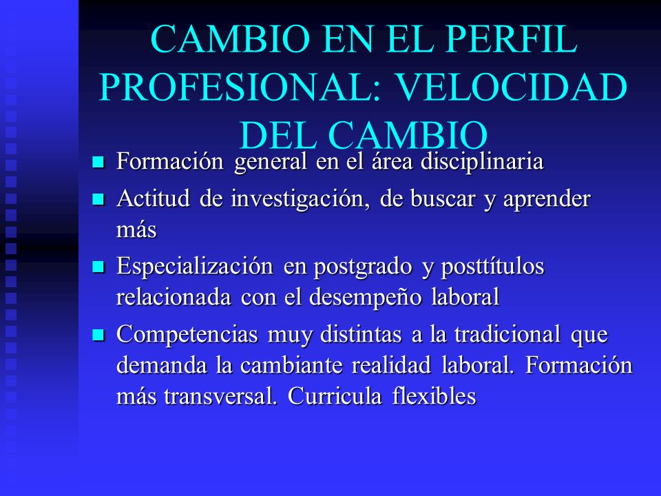 CAMBIO EN EL PERFIL PROFESIONAL: VELOCIDAD DEL CAMBIO Formación general en el área disciplinaria Formación general en el área disciplinaria Actitud de
