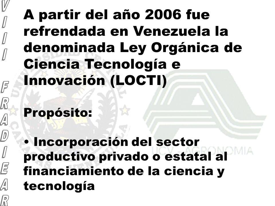 A partir del año 2006 fue refrendada en Venezuela la denominada Ley Orgánica de Ciencia Tecnología e Innovación (LOCTI) Propósito: Incorporación del s