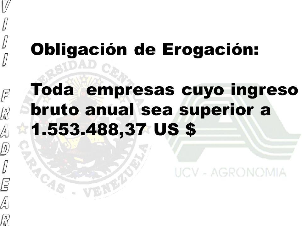 Obligación de Erogación: Toda empresas cuyo ingreso bruto anual sea superior a 1.553.488,37 US $