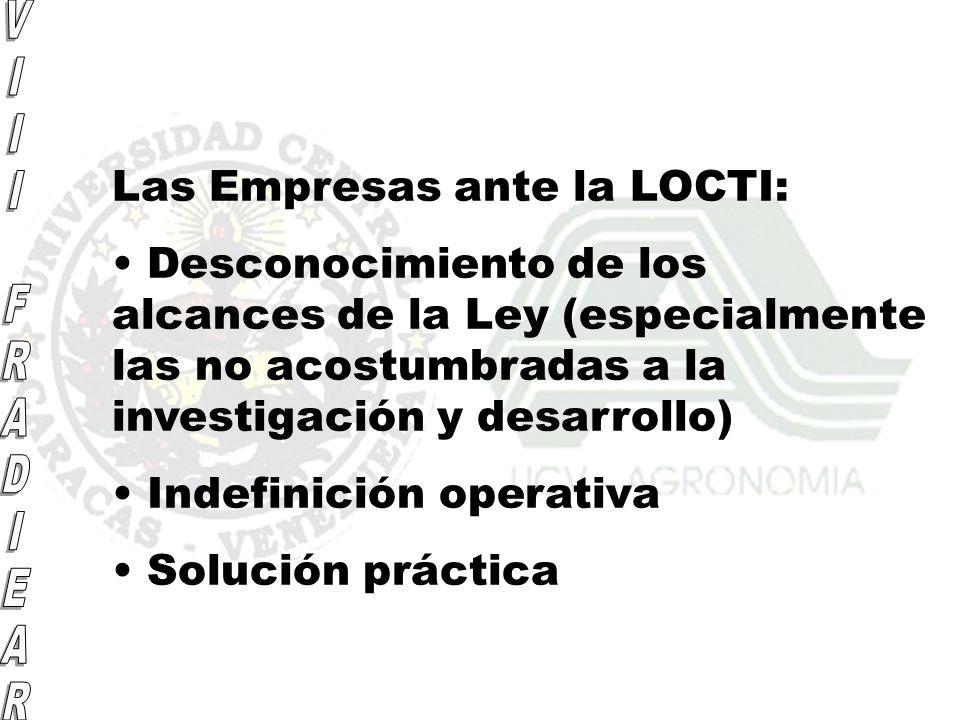 Las Empresas ante la LOCTI: Desconocimiento de los alcances de la Ley (especialmente las no acostumbradas a la investigación y desarrollo) Indefinició