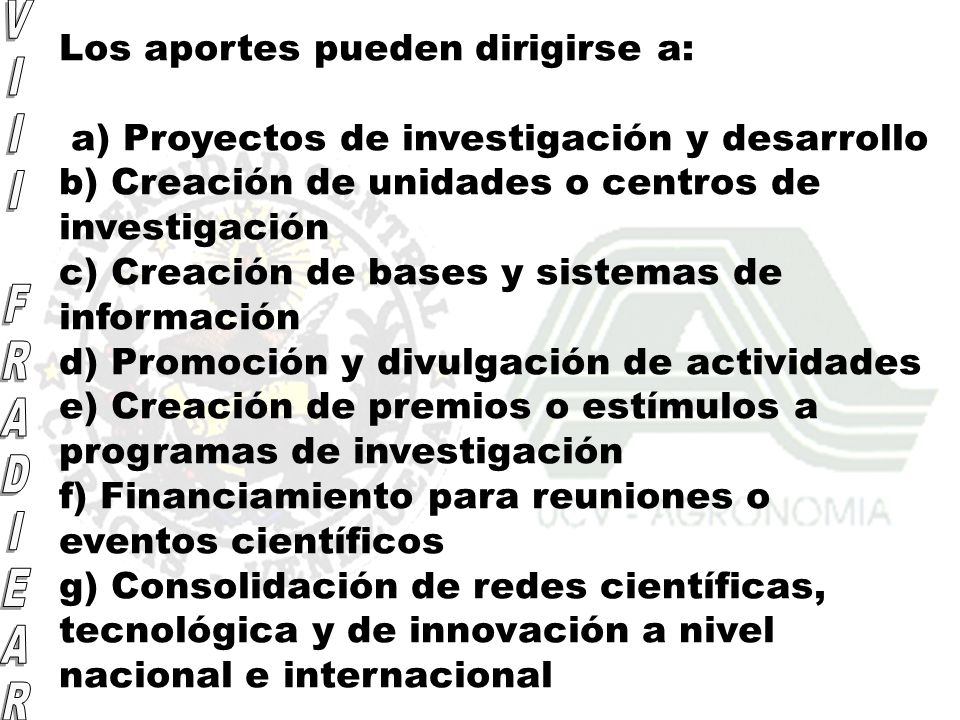 Los aportes pueden dirigirse a: a) Proyectos de investigación y desarrollo b) Creación de unidades o centros de investigación c) Creación de bases y s