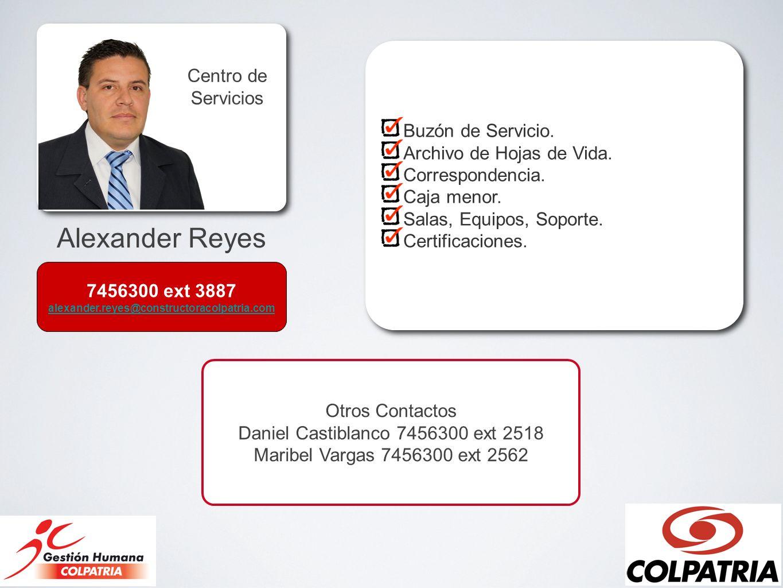 Alexander Reyes Centro de Servicios Buzón de Servicio. Archivo de Hojas de Vida. Correspondencia. Caja menor. Salas, Equipos, Soporte. Certificaciones