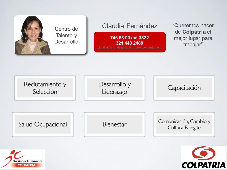 745 63 00 ext 3822 321 440 2489 claudiai.fernandez@constructoracolpatria.com Queremos hacer de Colpatria el mejor lugar para trabajar Centro de Talent