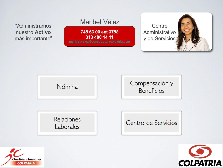 745 63 00 ext 3758 313 488 14 11 maribel.velez@constructoracolpatria.com Administramos nuestro Activo más importante Centro Administrativo y de Servic