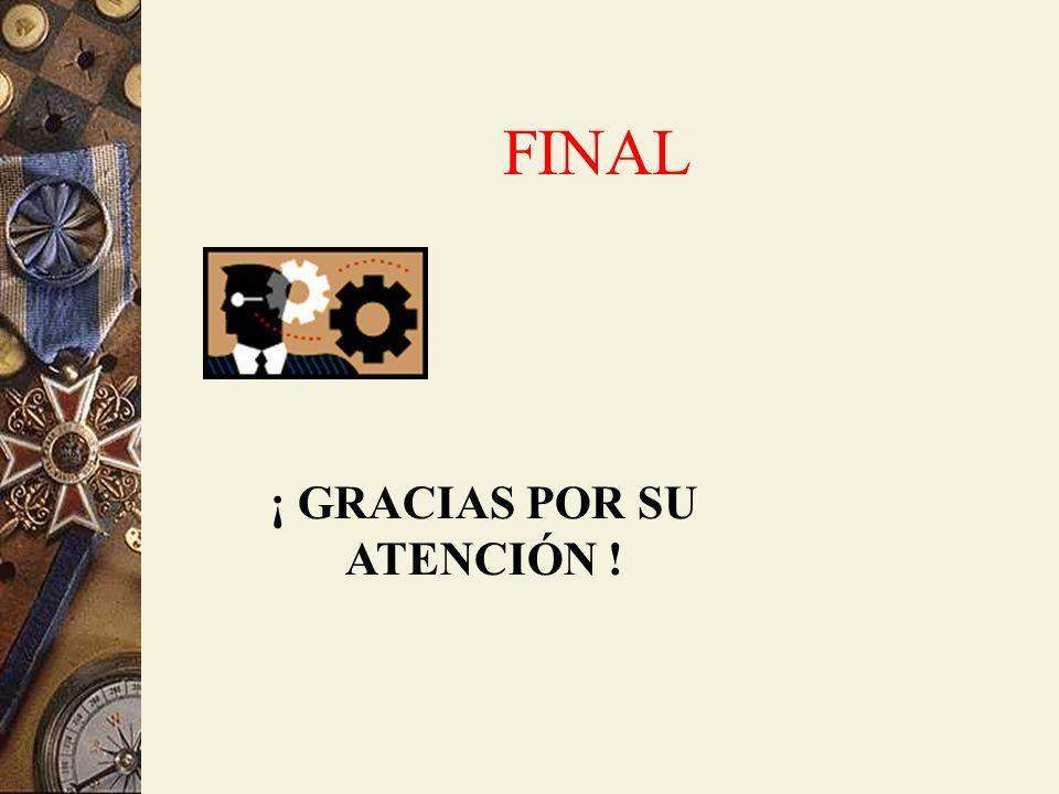 FINAL ¡ GRACIAS POR SU ATENCIÓN !