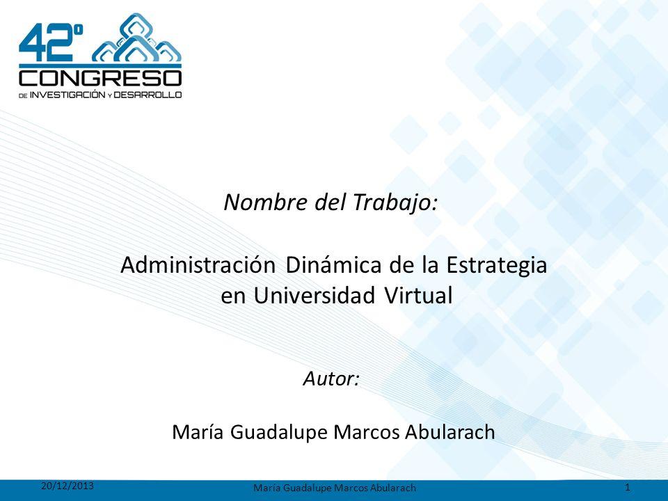 Nombre del Trabajo: Administración Dinámica de la Estrategia en Universidad Virtual Autor: María Guadalupe Marcos Abularach 20/12/2013 María Guadalupe