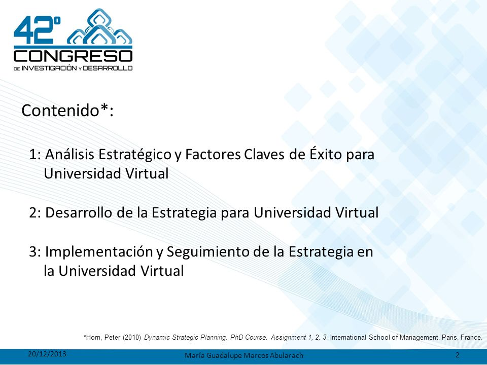 Contenido*: 1: Análisis Estratégico y Factores Claves de Éxito para Universidad Virtual 2: Desarrollo de la Estrategia para Universidad Virtual 3: Imp
