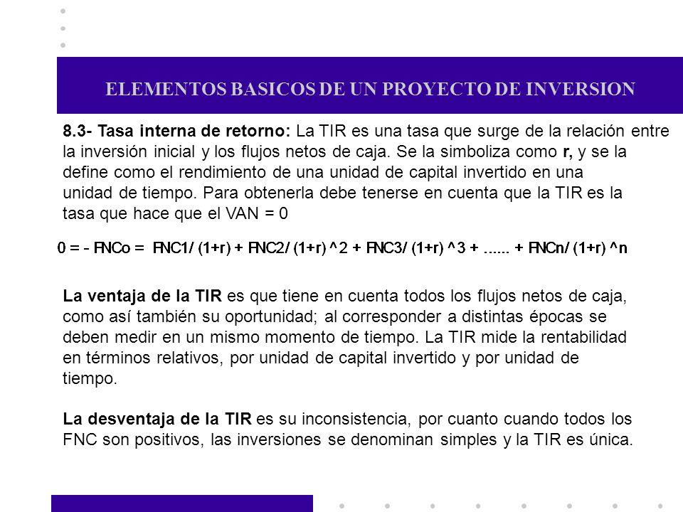 ELEMENTOS BASICOS DE UN PROYECTO DE INVERSION 8.3- Tasa interna de retorno: La TIR es una tasa que surge de la relación entre la inversión inicial y l