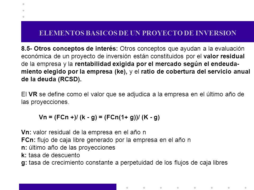 ELEMENTOS BASICOS DE UN PROYECTO DE INVERSION 8.5- Otros conceptos de interés: Otros conceptos que ayudan a la evaluación económica de un proyecto de