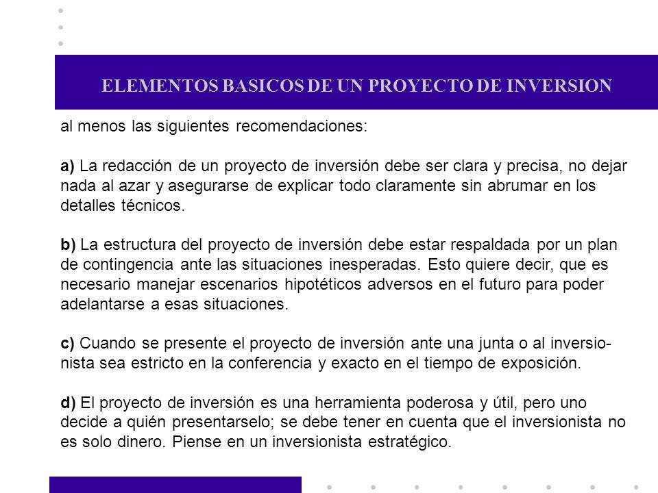 ELEMENTOS BASICOS DE UN PROYECTO DE INVERSION al menos las siguientes recomendaciones: a) La redacción de un proyecto de inversión debe ser clara y pr