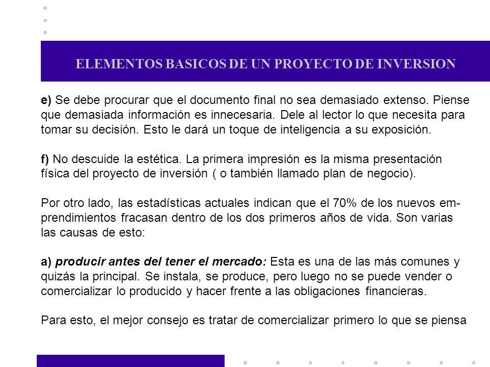 ELEMENTOS BASICOS DE UN PROYECTO DE INVERSION e) Se debe procurar que el documento final no sea demasiado extenso. Piense que demasiada información es