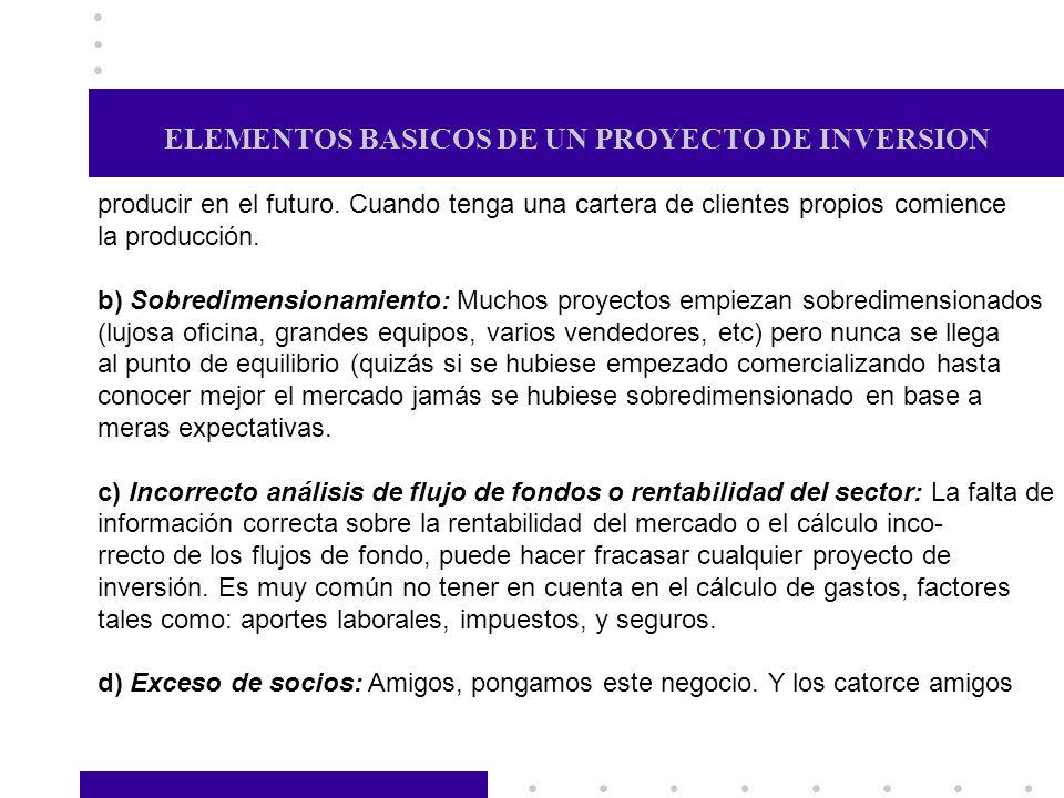 ELEMENTOS BASICOS DE UN PROYECTO DE INVERSION producir en el futuro. Cuando tenga una cartera de clientes propios comience la producción. b) Sobredime