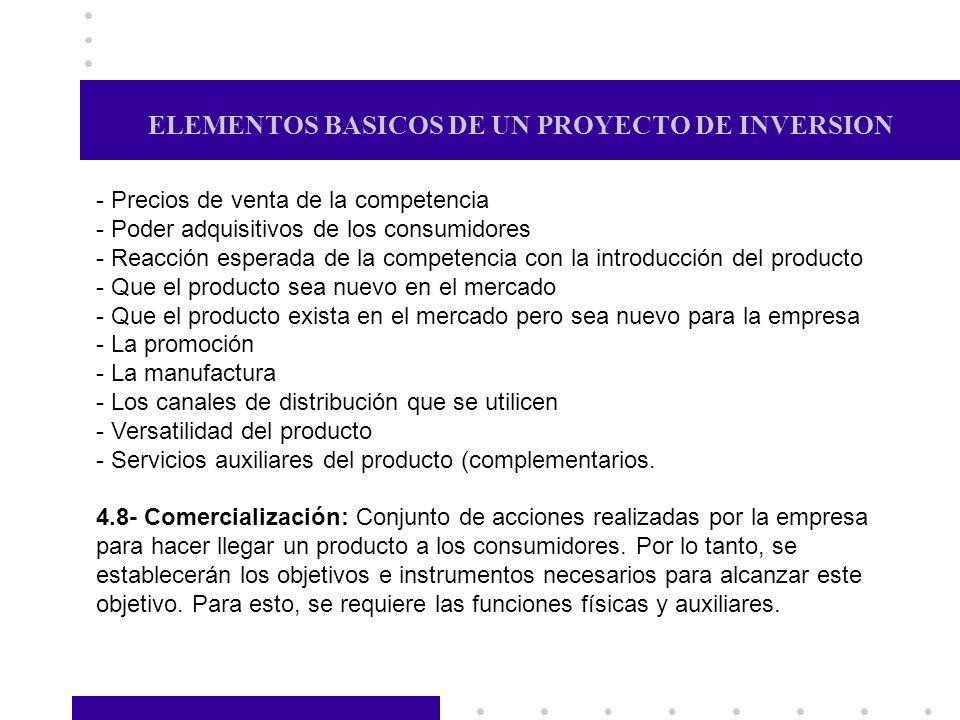 ELEMENTOS BASICOS DE UN PROYECTO DE INVERSION 4.9- Funciones físicas y auxiliares: Las funciones físicas están relacionadas con el empaque, tamaño, aspecto, marca, transporte, etc.