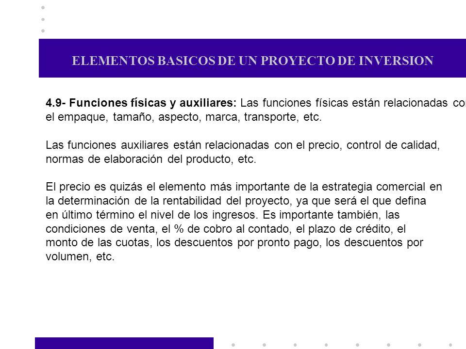 ELEMENTOS BASICOS DE UN PROYECTO DE INVERSION 4.9- Funciones físicas y auxiliares: Las funciones físicas están relacionadas con el empaque, tamaño, as