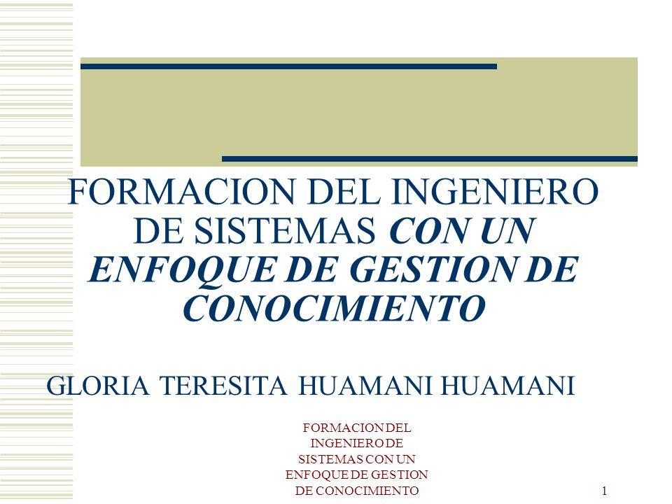 FORMACION DEL INGENIERO DE SISTEMAS CON UN ENFOQUE DE GESTION DE CONOCIMIENTO 1 GLORIA TERESITA HUAMANI HUAMANI