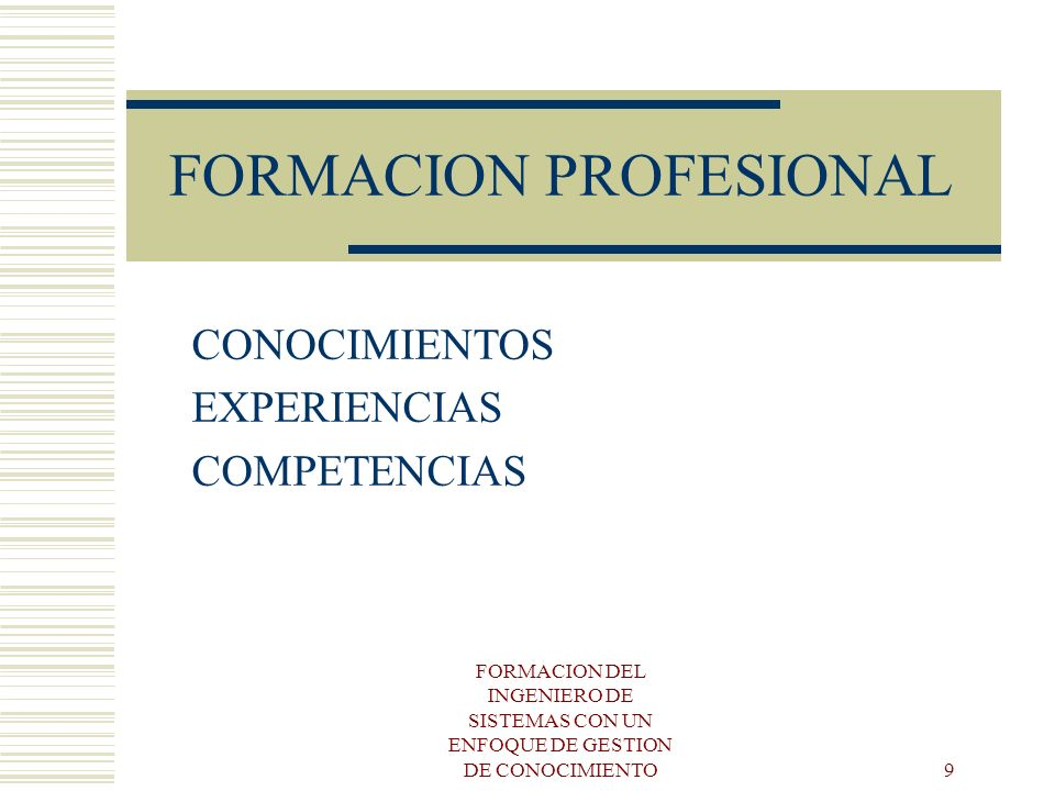 FORMACION DEL INGENIERO DE SISTEMAS CON UN ENFOQUE DE GESTION DE CONOCIMIENTO10 Competencias Experiencias Conocimientos interdisciplinarios Cursos : Ing.