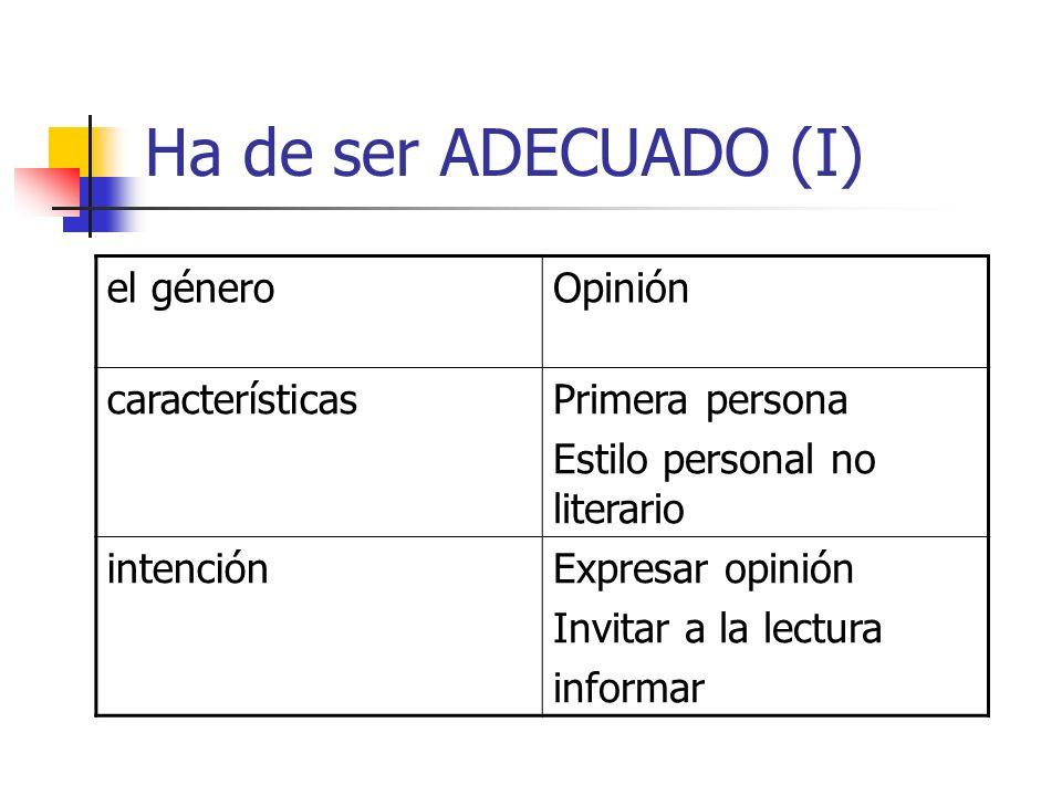 Ha de ser ADECUADO (I) el géneroOpinión característicasPrimera persona Estilo personal no literario intenciónExpresar opinión Invitar a la lectura inf