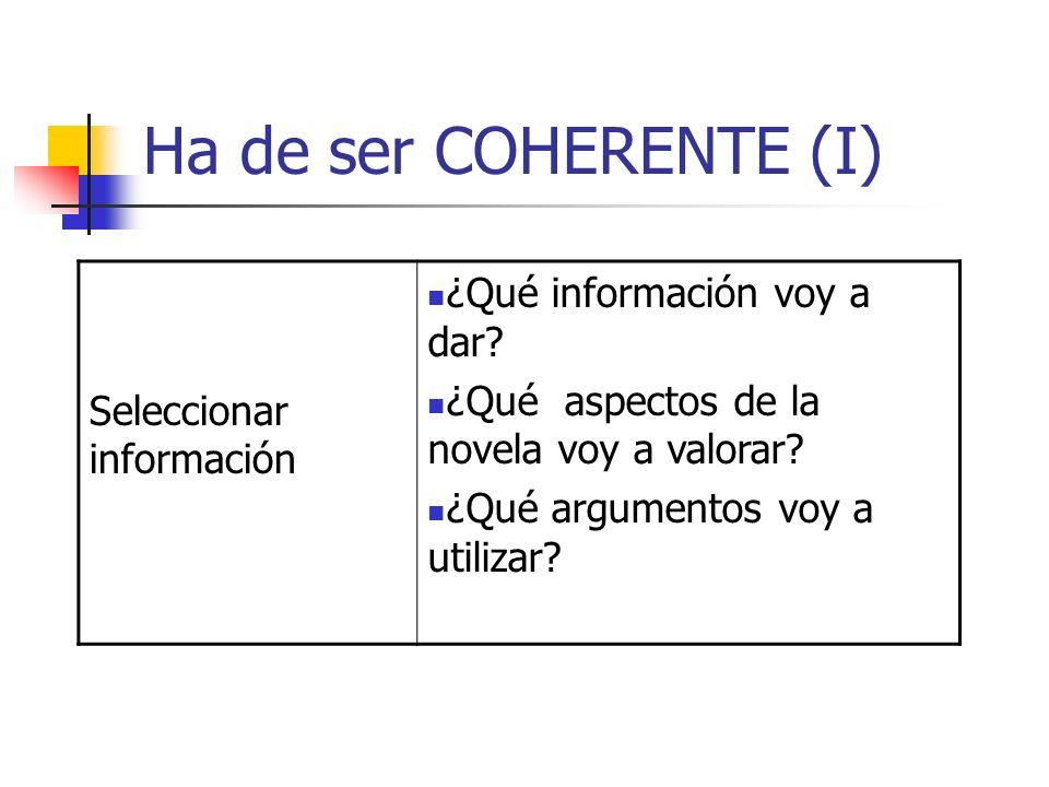 Ha de ser COHERENTE (I) Seleccionar información ¿Qué información voy a dar? ¿Qué aspectos de la novela voy a valorar? ¿Qué argumentos voy a utilizar?
