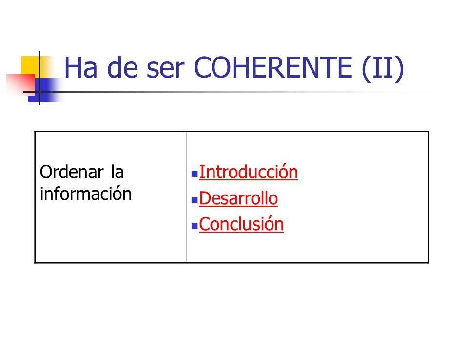 Ha de ser COHERENTE (II) Ordenar la información Introducción Desarrollo Conclusión