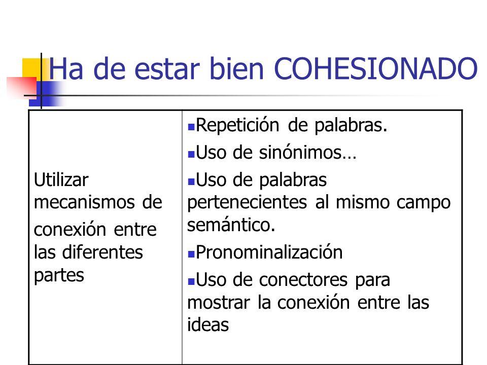 Ha de estar bien COHESIONADO Utilizar mecanismos de conexión entre las diferentes partes Repetición de palabras. Uso de sinónimos… Uso de palabras per