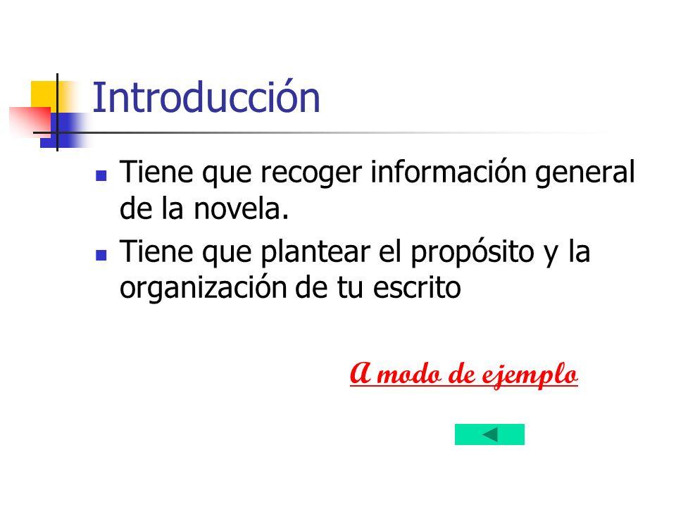 Introducción Tiene que recoger información general de la novela. Tiene que plantear el propósito y la organización de tu escrito A modo de ejemplo
