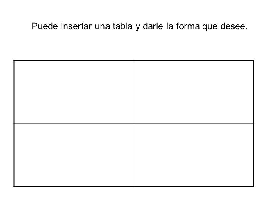 Puede insertar una tabla y darle la forma que desee.