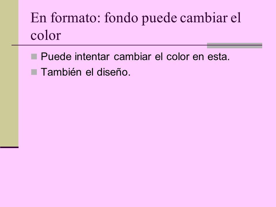 En formato: fondo puede cambiar el color Puede intentar cambiar el color en esta. También el diseño.