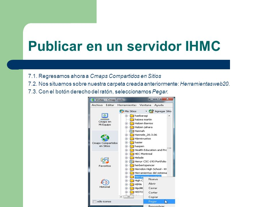 Publicar en un servidor IHMC 7.1. Regresamos ahora a Cmaps Compartidos en Sitios 7.2. Nos situamos sobre nuestra carpeta creada anteriormente: Herrami
