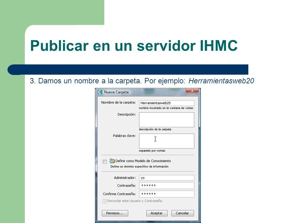 Publicar en un servidor IHMC 3. Damos un nombre a la carpeta. Por ejemplo: Herramientasweb20
