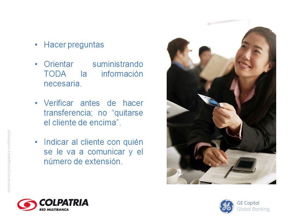 Información privilegiada y confidencial Hacer preguntas Orientar suministrando TODA la información necesaria. Verificar antes de hacer transferencia;
