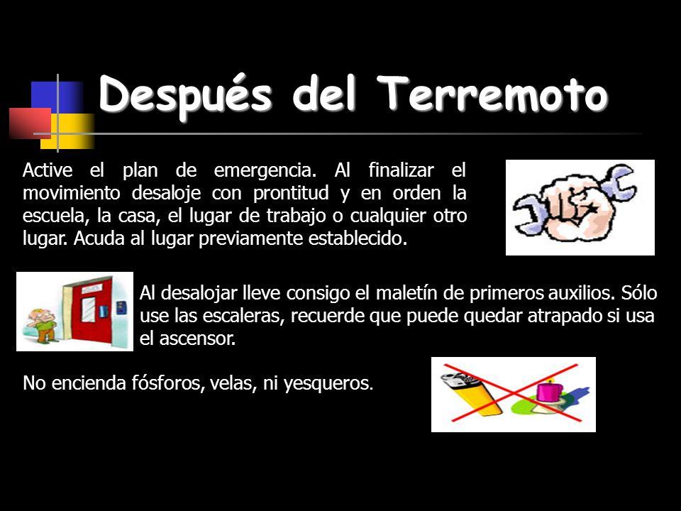 Después del Terremoto Active el plan de emergencia. Al finalizar el movimiento desaloje con prontitud y en orden la escuela, la casa, el lugar de trab