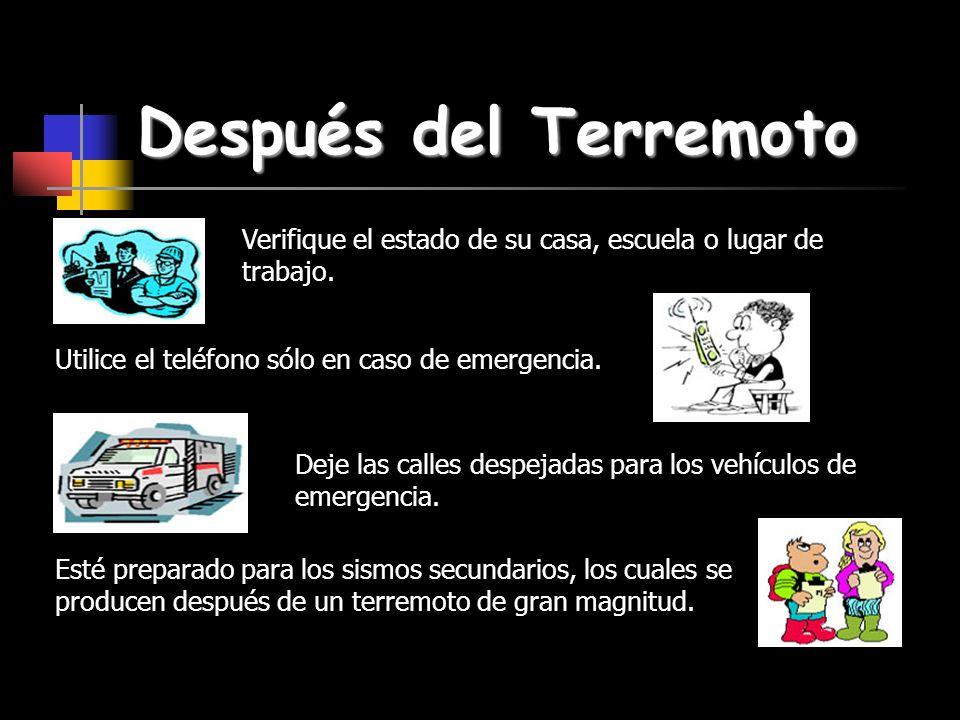 Verifique el estado de su casa, escuela o lugar de trabajo. Después del Terremoto Utilice el teléfono sólo en caso de emergencia. Deje las calles desp